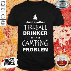 Nice Fireball Drinker With A Camping Problem Shirt