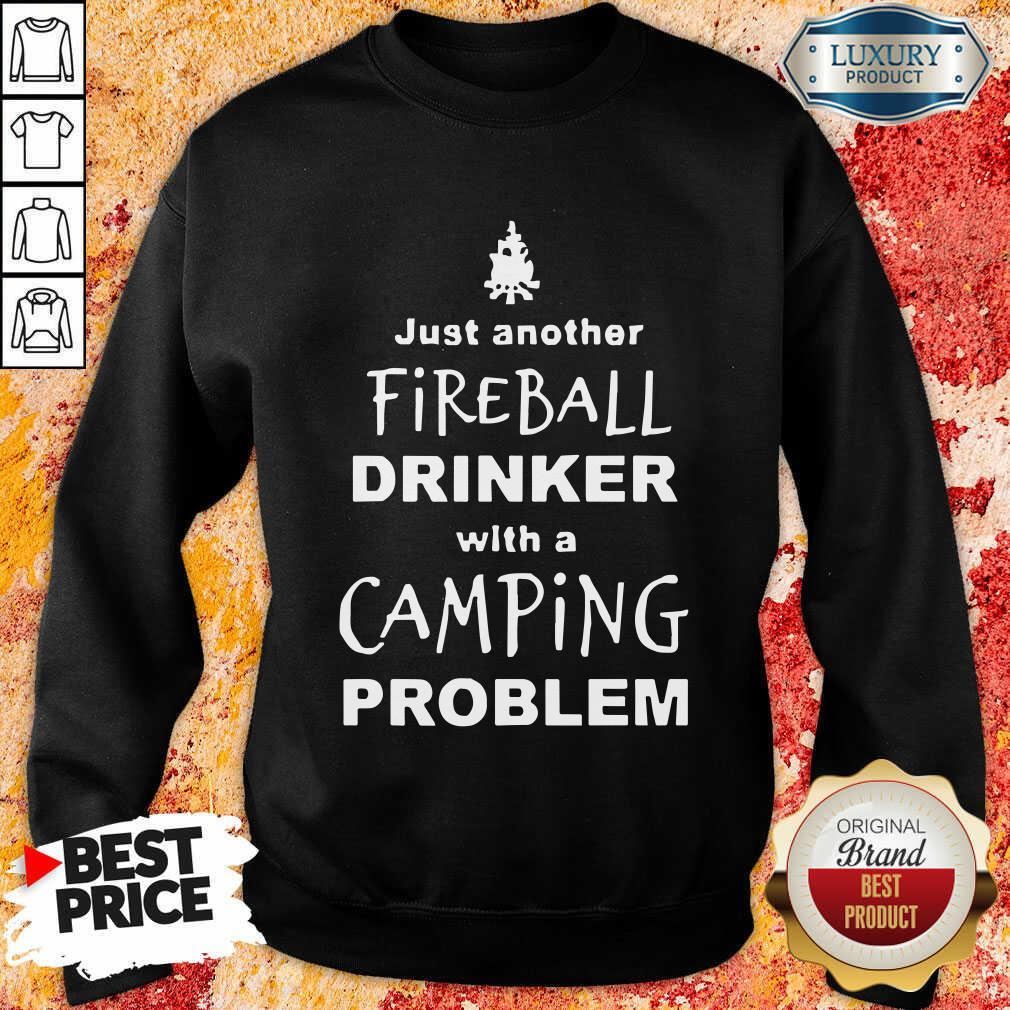 Nice Fireball Drinker With A Camping Problem Sweatshirt