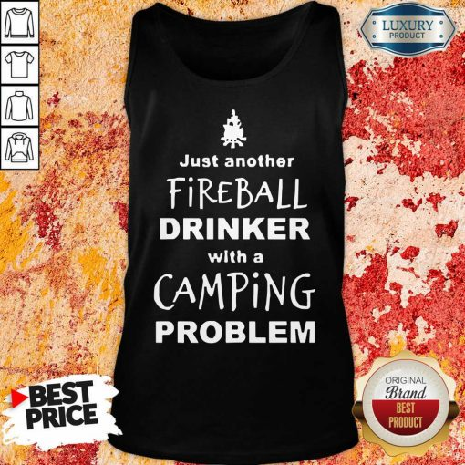 Nice Fireball Drinker With A Camping Problem Tank Top