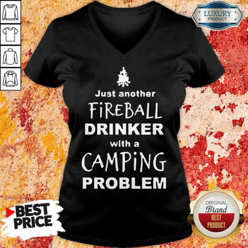 Nice Fireball Drinker With A Camping Problem V-neck