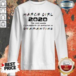 Nice March Girl 2020 I Celebrate My Birthday COVID-19 Sweatshirt
