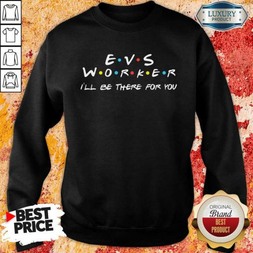 Awesome EVS Worker I'Ll Be There For You Sweatshirt