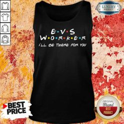 Awesome EVS Worker I'Ll Be There For You Tank Top