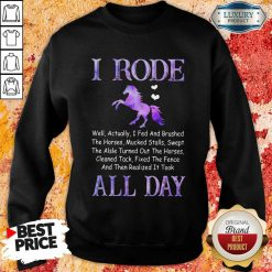 Excellent Horse I Rode All Day Sweatshirt