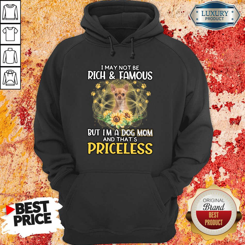 Funny Chihuahua 2 I May Not be Rich And Famous But I'm A Dog Mom And That's Priceless Hoodie