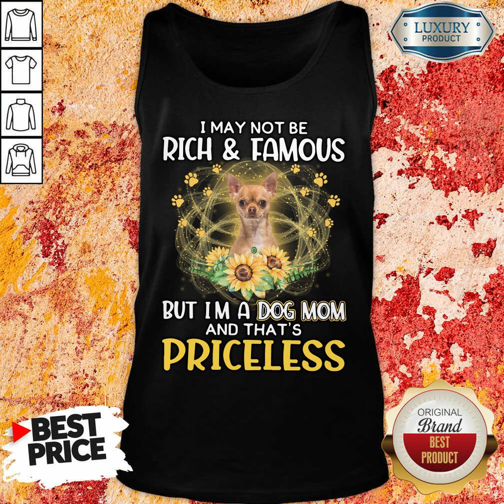 Funny Chihuahua 2 I May Not be Rich And Famous But I'm A Dog Mom And That's Priceless Tank Top