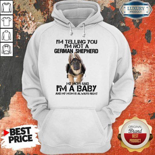 Funny Im Telling You Im Not A German Shepherd My Mom Said Im A Baby Hoodie