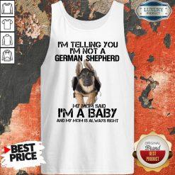 Funny Im Telling You Im Not A German Shepherd My Mom Said Im A Baby Tank Top