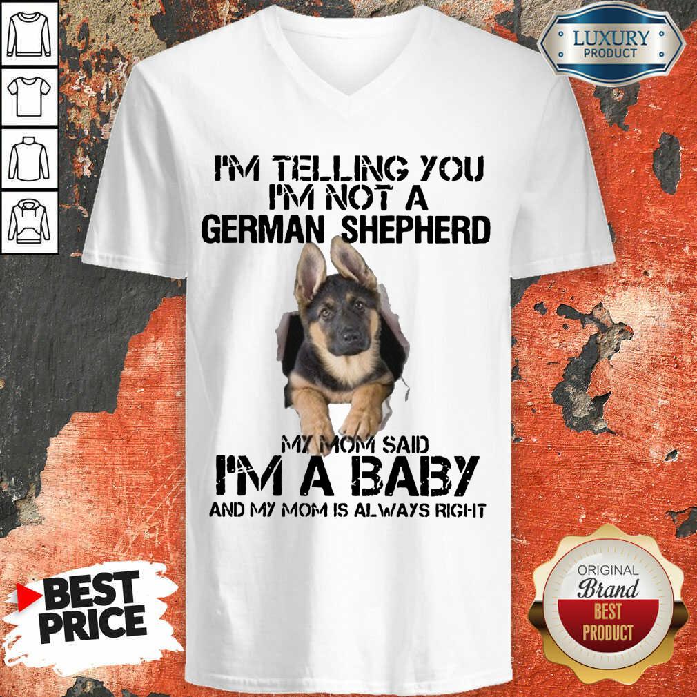 Funny Im Telling You Im Not A German Shepherd My Mom Said Im A Baby V-neck