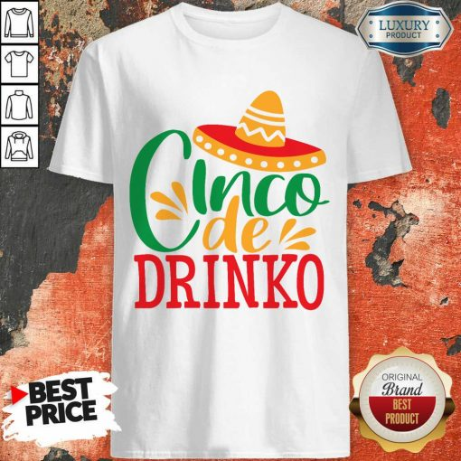Good Cinco De Drinko Shirt