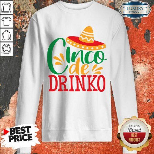 Good Cinco De Drinko Sweatshirt