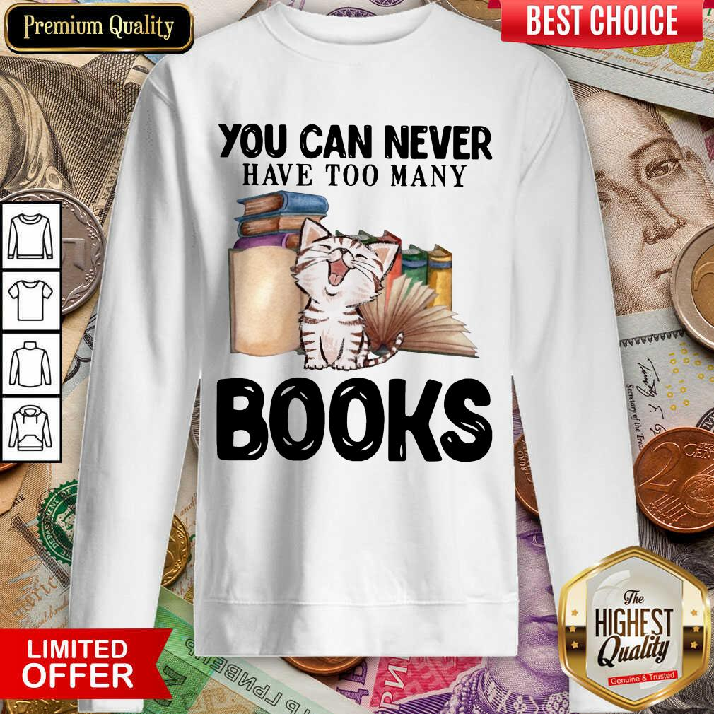 Happy Cat You Can Never Have Too Many Book Sweatshirt