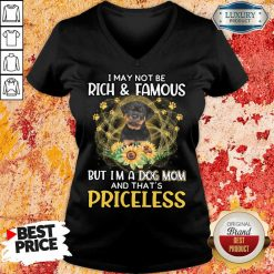 Happy Rottweiler I May Not be Rich And Famous But I'm A Dog Mom And That's Priceless V-neck