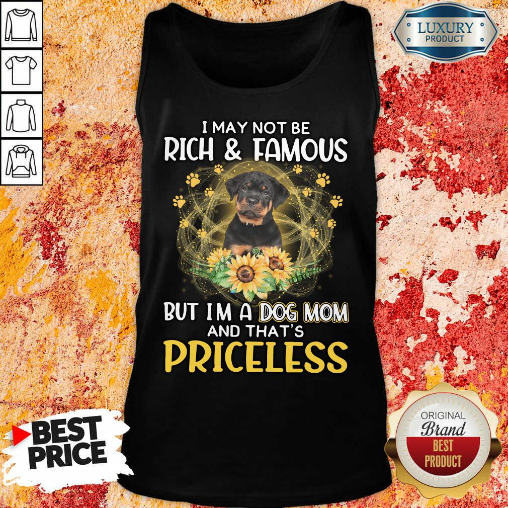 Happy Rottweiler I May Not be Rich And Famous But I'm A Dog Mom And That's Priceless Tank Top