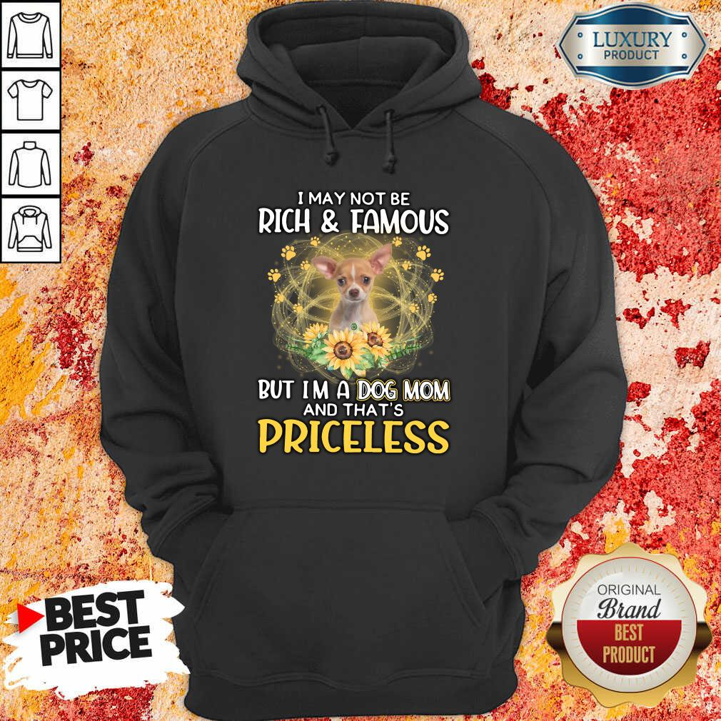 Hot Chihuahua I May Not be Rich And Famous But I'm A Dog Mom And That's Priceless Hoodie