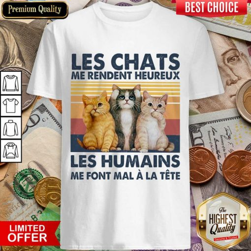 Nice Cat Les Chats Me Rendent Heureux Les Humains Shirt