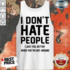 Nice I Don't Hate People I Just Feel Better When They're Not Around Tank Top
