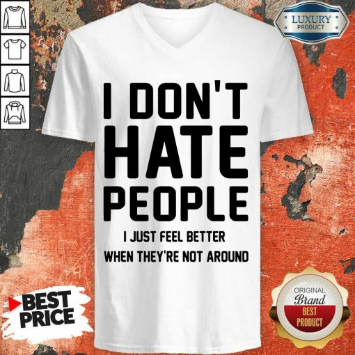 Nice I Don't Hate People I Just Feel Better When They're Not Around V-Neck