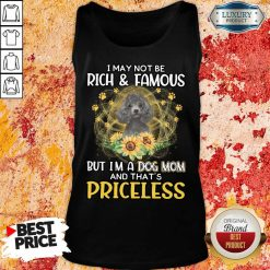 Nice Poodle I May Not be Rich And Famous But I'm A Dog Mom And That's Priceless Tank Top