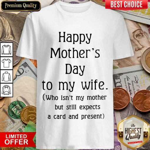 Original Happy Mother's Day To My Wife Shirt