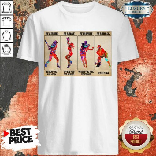 Premium Baseball Be Strong When You Are Weak Horizontal Poster Shirt