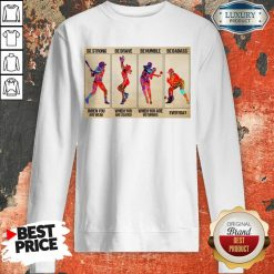 Premium Baseball Be Strong When You Are Weak Horizontal Poster Sweatshirt