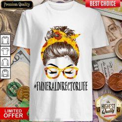 Pretty Messy Hair Bun Funeral Director Life Sunflowers Shirt