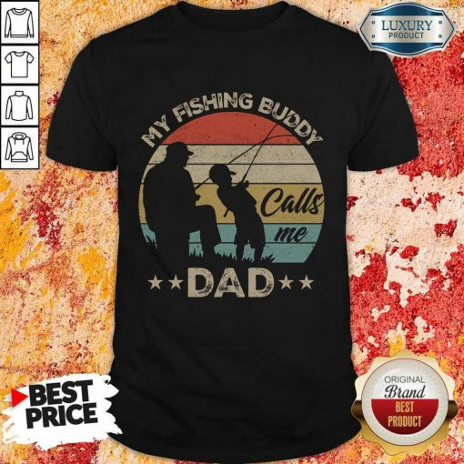 Pretty My Fishing Buddy Calls Me Dad Shirt