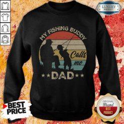 Pretty My Fishing Buddy Calls Me Dad Sweatshirt