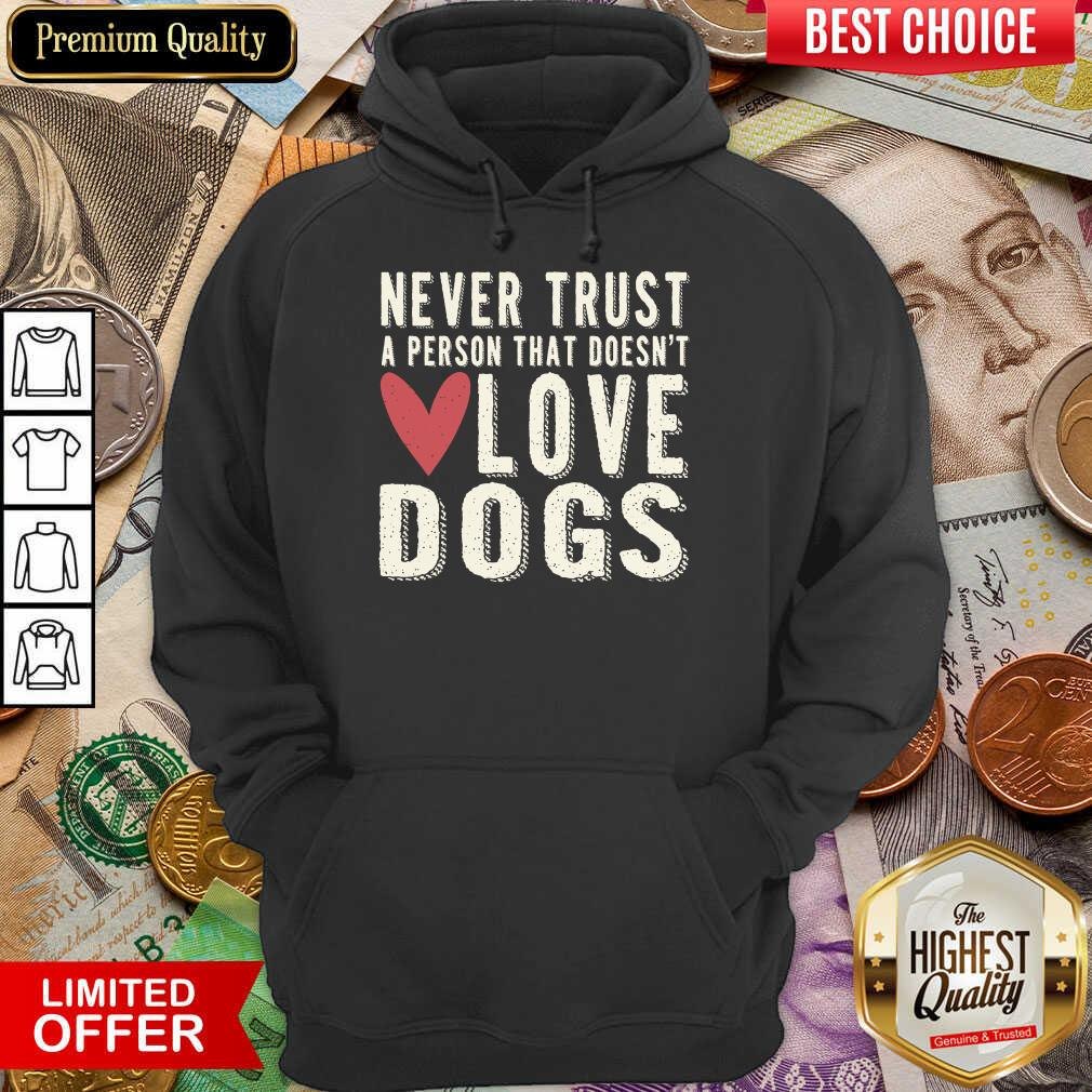 Pretty Never Trust A Person That Doesn't Love Dog Hoodie