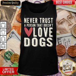 Pretty Never Trust A Person That Doesn't Love Dog Tank Top