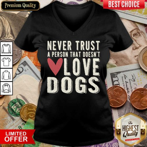 Pretty Never Trust A Person That Doesn't Love Dog V-Neck