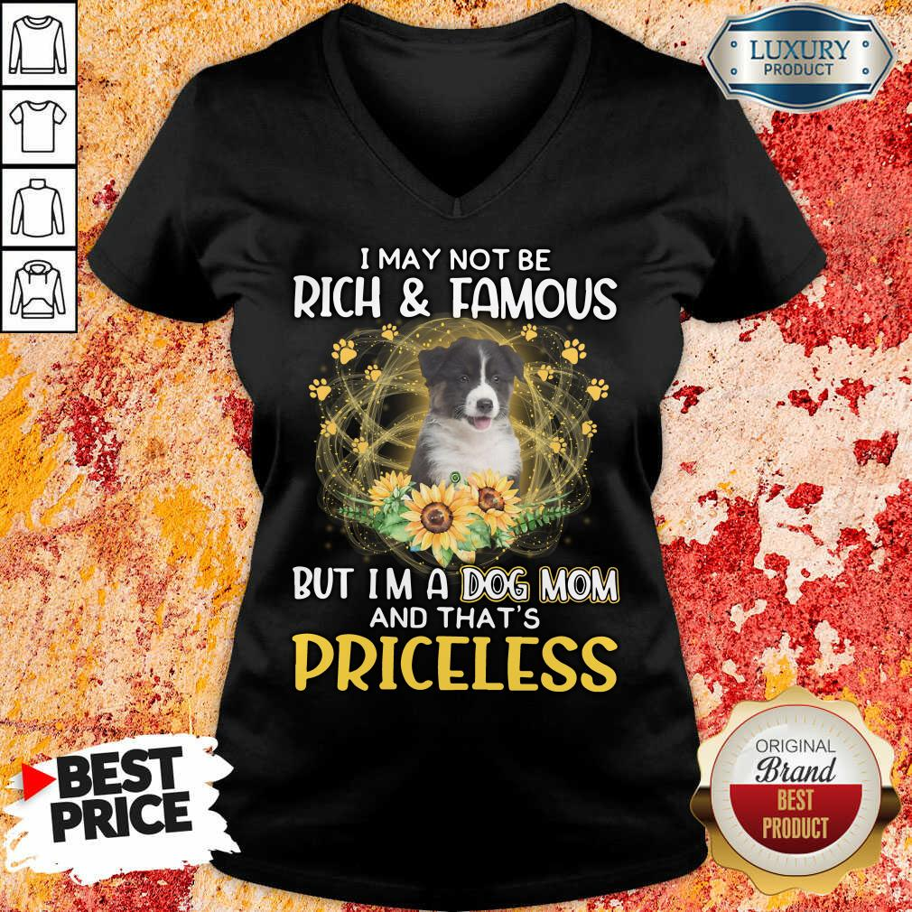 Top Australian Shepherd I May Not be Rich And Famous But I'm A Dog Mom And That's Priceless V-neck