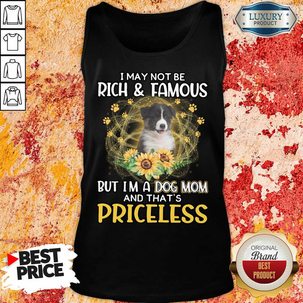 Top Australian Shepherd I May Not be Rich And Famous But I'm A Dog Mom And That's Priceless Tank Top