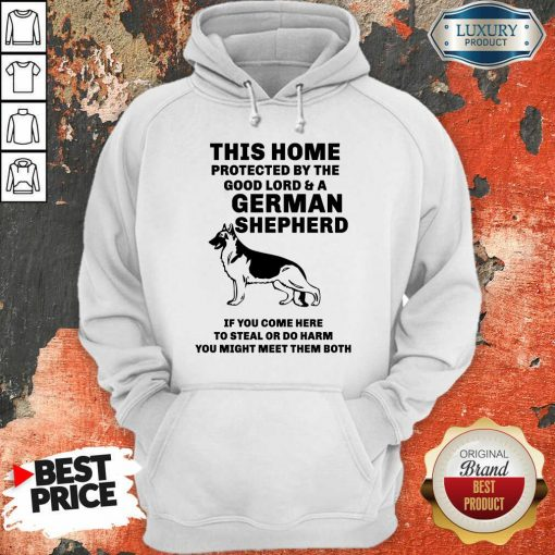 Top Poster This Home Protected By The Good Lord And A German Shepherd Hoodie