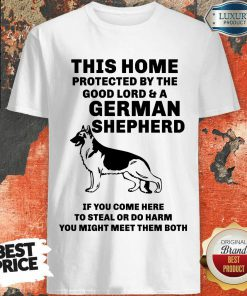 Top Poster This Home Protected By The Good Lord And A German Shepherd Shirt