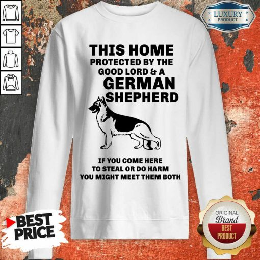 Top Poster This Home Protected By The Good Lord And A German Shepherd Sweatshirt