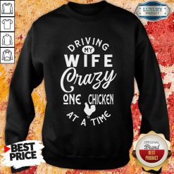 Driving My Wife Crazy One Chicken Sweatshirt