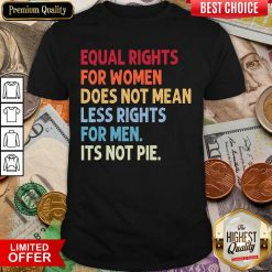 Hot Equal Rights For Others It'S Not Pie Shirt