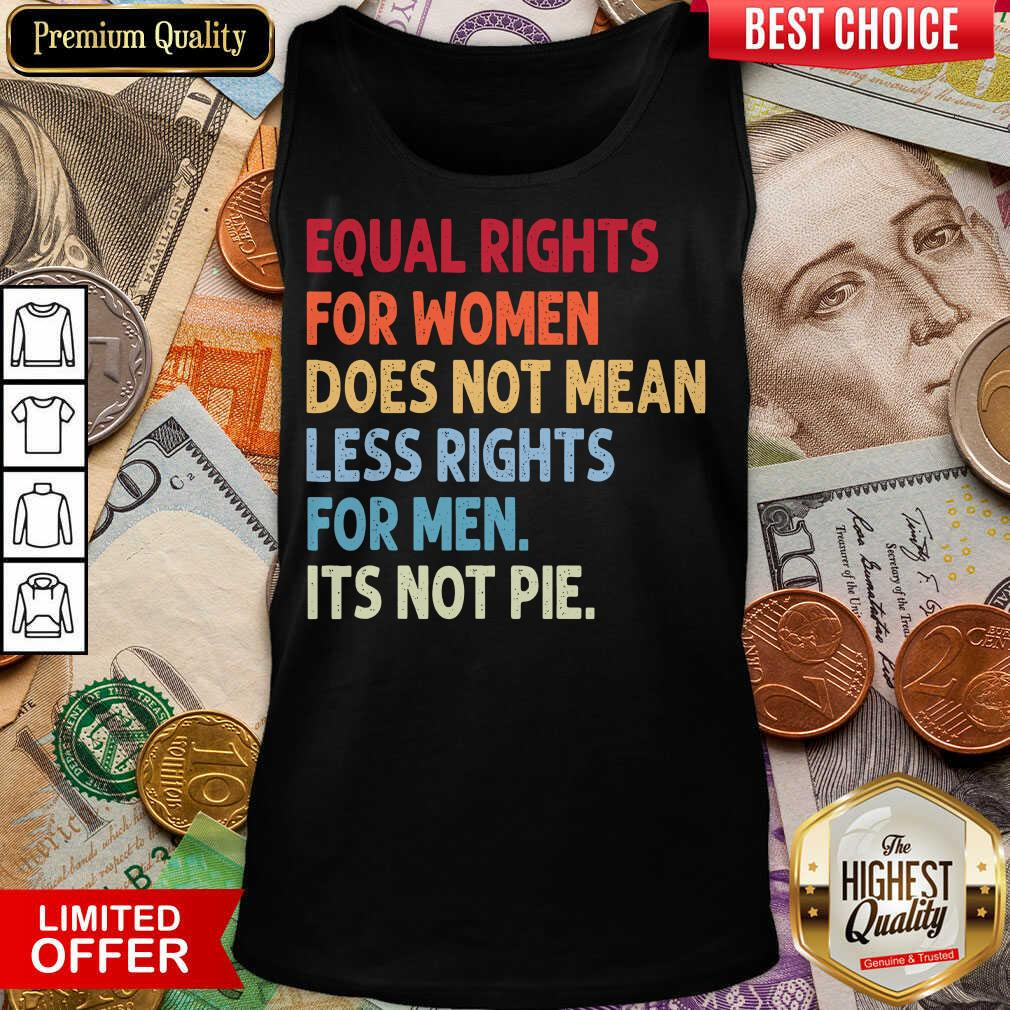 Hot Equal Rights For Others It'S Not Pie Tank Top