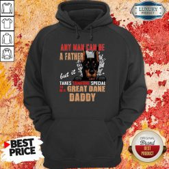 Hot Great Dane Any Man Can Be A Father Hoodie