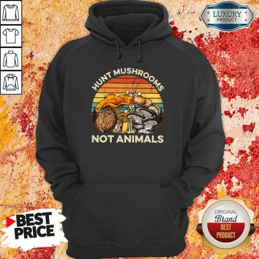 Hot Hunt Mushrooms Not Animals Hoodie