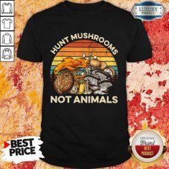 Hot Hunt Mushrooms Not Animals Shirt