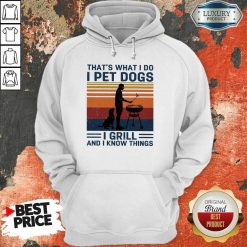 Hot I Pet Dogs I Grill And I Know Things Hoodie