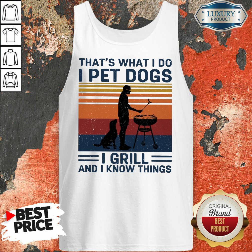 Hot I Pet Dogs I Grill And I Know Things Tank Top