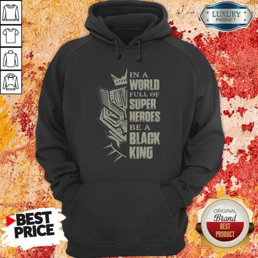 Hot In A World Full Of Super Heroes Be A Black King Hoodie