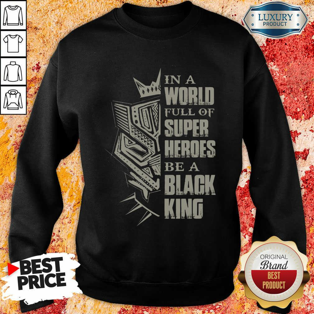 Hot In A World Full Of Super Heroes Be A Black King Sweatshirt