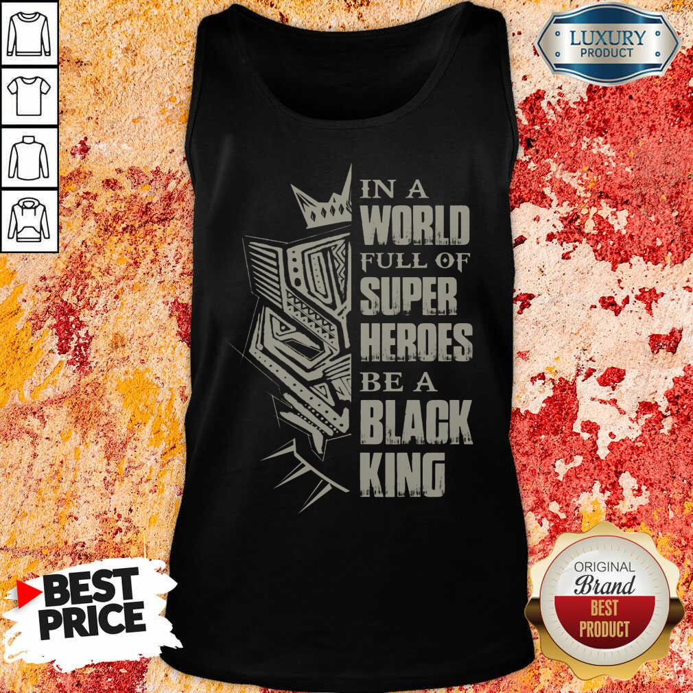 Hot In A World Full Of Super Heroes Be A Black King Tank Top