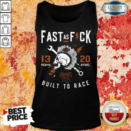 Top Fast As Fuck 13 20 Built To Race Tank Top