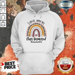 Top I Love You All Class Dismissed Teacher Life Hoodie